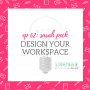 Artwork for 02: Design Your Workspace with Sarah Peck
