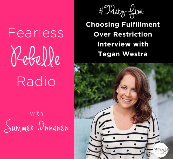 Choosing Fulfillment Over Restriction - Interview With Tegan Westra
