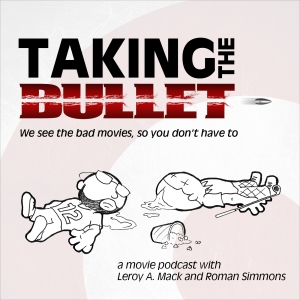 Taking The Bullet: An Angry Podcast About Bad Movies