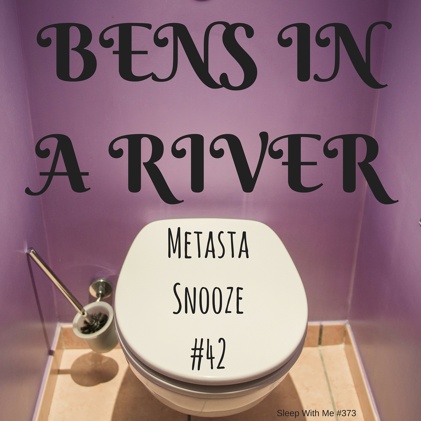 Bens in a River | Metastasnooze #42 | Sleep With Me #373