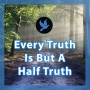 Artwork for Walk 13 - Every Truth Is But A Half Truth