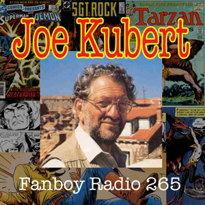 Fanboy Radio #265 featuring Joe Kubert & with John Taddeo