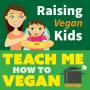 Artwork for Raising Vegan Kids