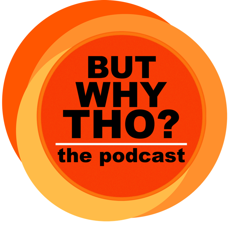 But Why Tho? the podcast show art