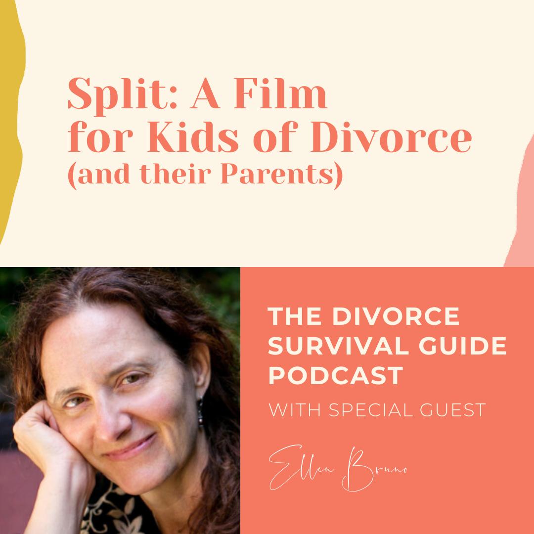 The Divorce Survival Guide Podcast - Split: A Film for Kids of Divorce (and their Parents) with Ellen Bruno