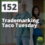 Artwork for 152 Trademarking Taco Tuesday