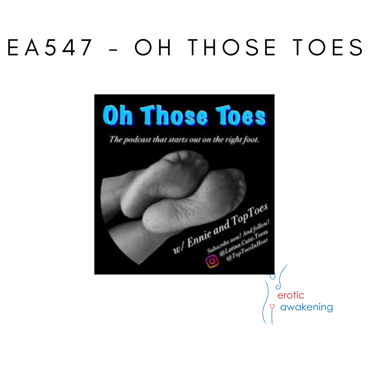 Erotic Awakening Podcast - EA547 - Oh Those Toes