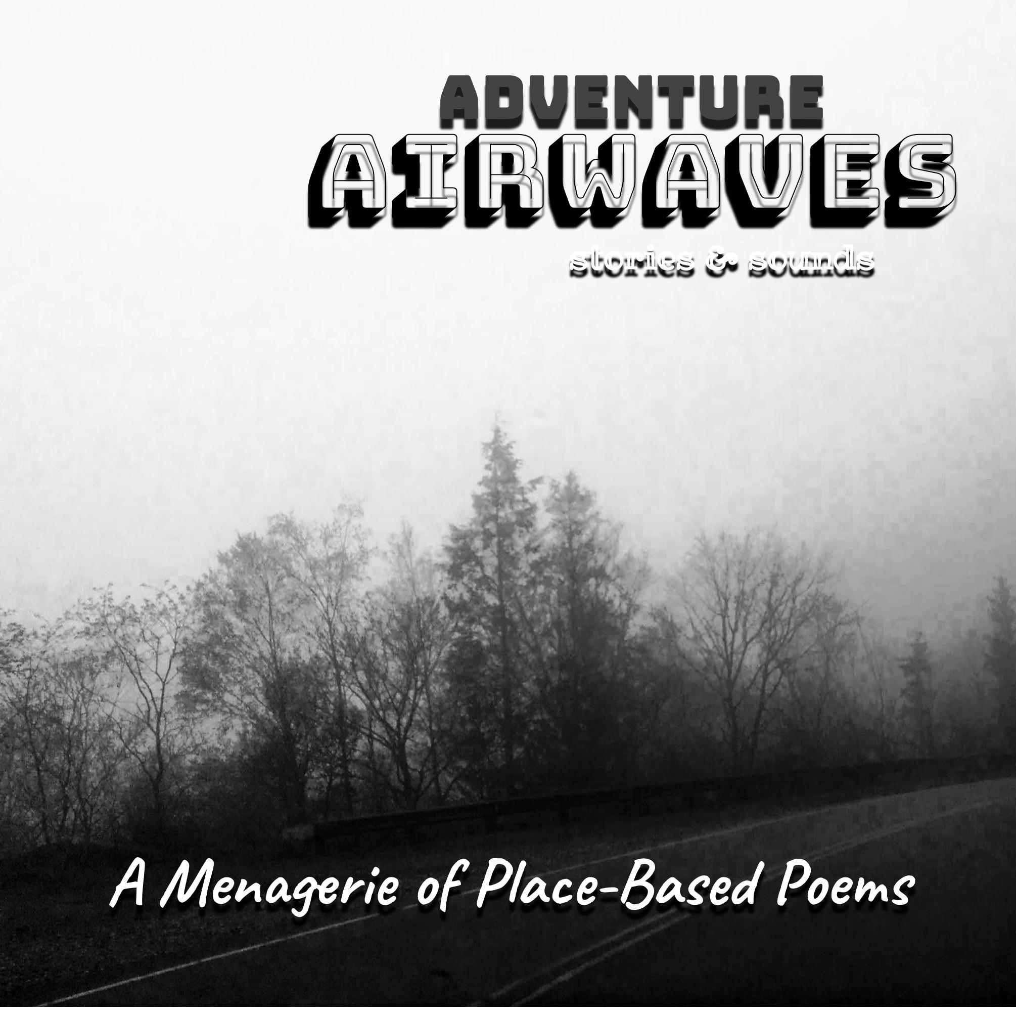 Adventure Airwaves Ep 3: A Menagerie of Place-Based Poems