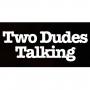 Artwork for Two Dudes Talking - Episode 21