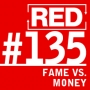 Artwork for RED 135: Fame Or Money? (And How To Get Both)