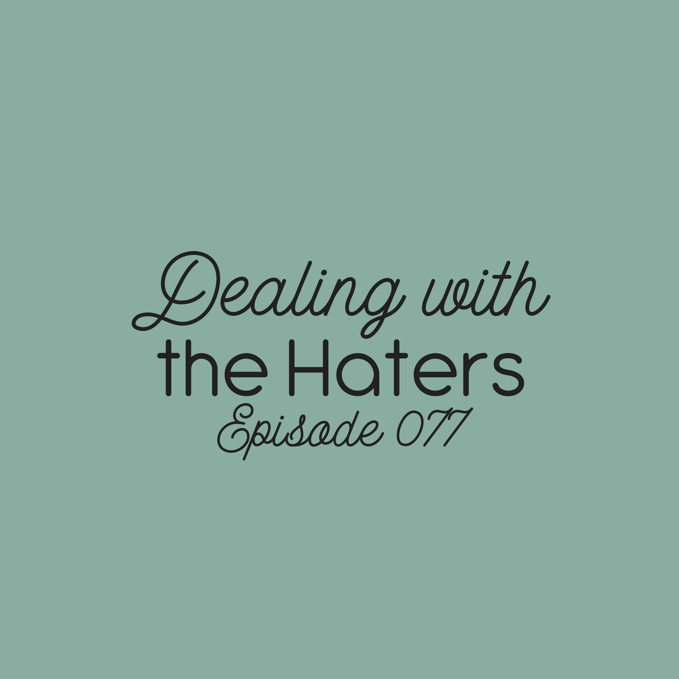 Artwork for Ep. 077: Dealing with the Haters