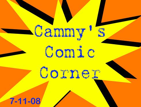 Cammy's Comic Corner - Episode 37 (7/11/08)