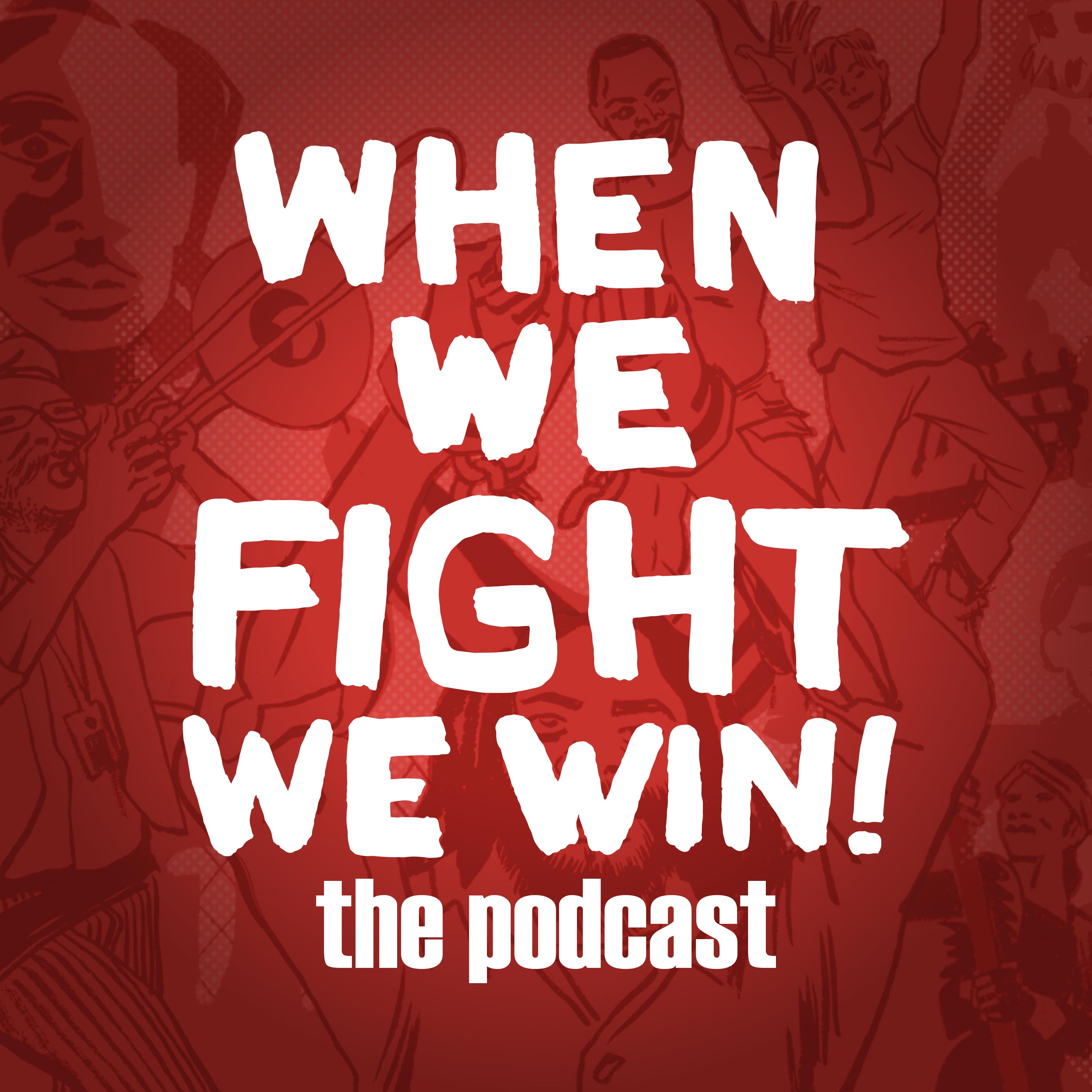 When We Fight, We Win!: The Podcast show art