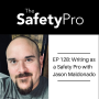 Artwork for 128: Writing as a Safety Pro with  Jason Maldonado