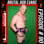 """Artwork for 090- """"Brutal"""" Bob Evans Is Bringing A Hangs With Bob Seminar And The WresteLife To The NOW Training Center"""