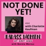 Artwork for 079: Not Done Yet! With Charlotte Kaufman