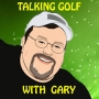 Artwork for TALKING GOLF WITH GARY #294