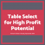 Artwork for Table Select for High Profit Potential