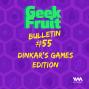Artwork for Ep. 227: Bulletin #55: Dinkar's Games Edition