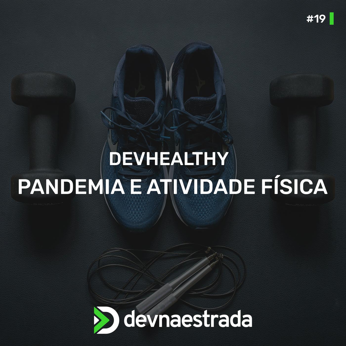 DevHealthy #19 - Pandemia e Atividade Física