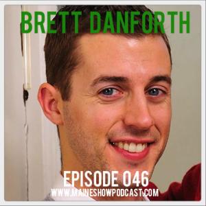 Episode 046 - Brett Danforth