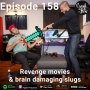 Artwork for Episode 158 - Revenge movies & brain damaging slugs