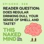 Artwork for EP 228: Reader Question – Does regular drinking dull your sense of smell and taste?