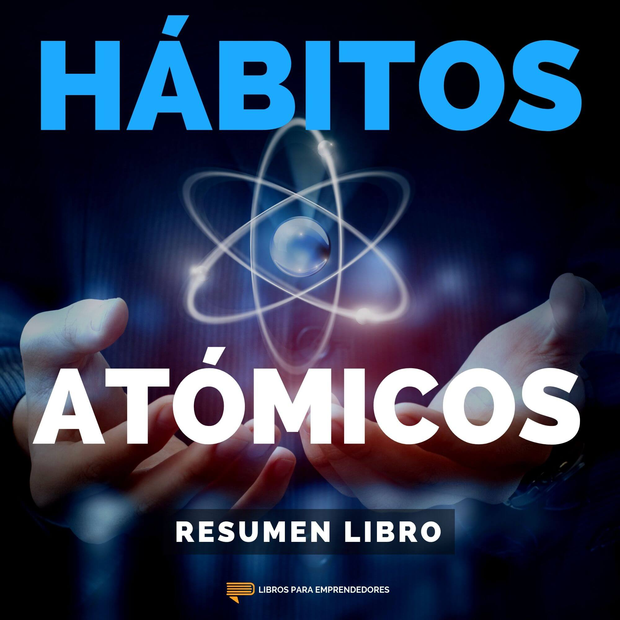Hábitos Atómicos - Un Resumen de Libros para Emprendedores