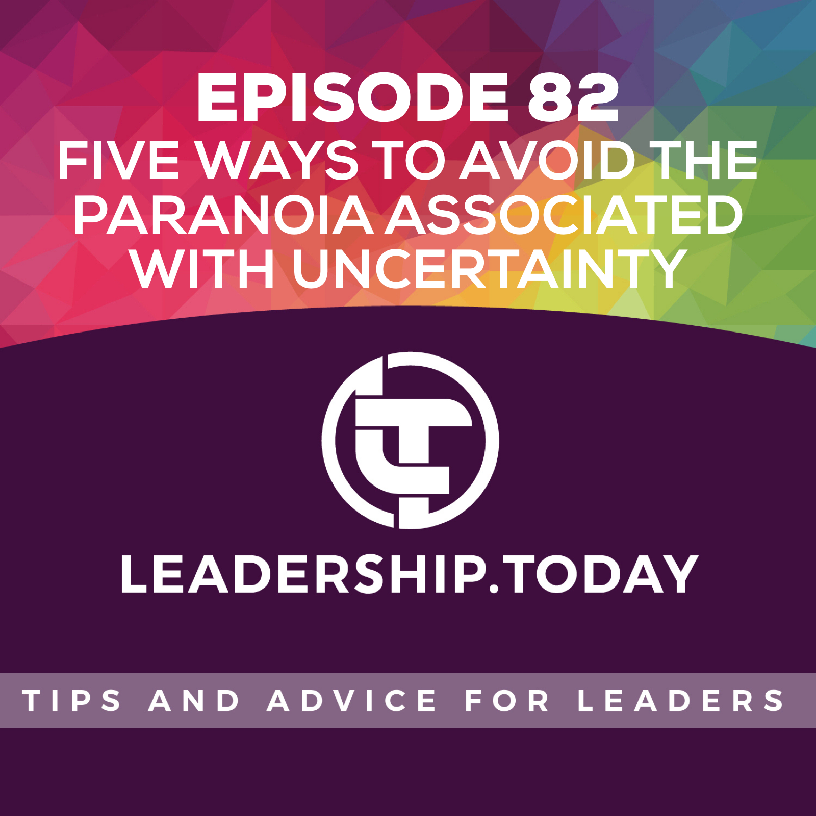 Episode 82 - Five Ways to Avoid the Paranoia Associated with Uncertainty