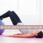 Artwork for 38: Pelvic Health After Purity Culture
