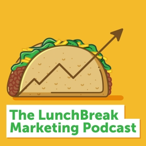 The LunchBreak Marketing Podcast
