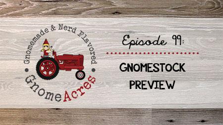 GNOMESTOCK Preview (Episode #99)
