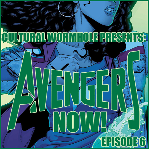 Cultural Wormhole Presents: Avengers Now! Episode 6