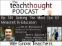 Artwork for The TeachThought Podcast Ep. 140 Getting The Most Out Of  Minecraft In Education