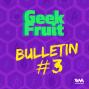 Artwork for Ep. 122: Geek Fruit Bulletin #3