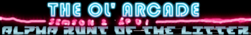 Ol Arcade Season 2 EP 1 - ALPHARUNT