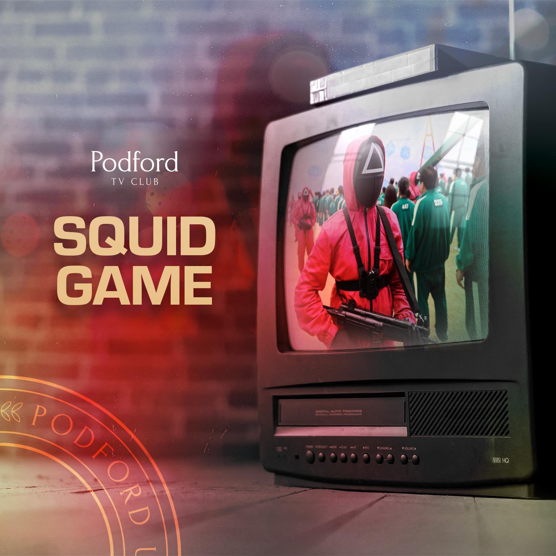 Podford TV Club: Squid Game (Spoilercast)