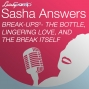 Artwork for Sasha Answers: Break-ups to the Third - The Bottle, Lingering Love, and the Break Itself