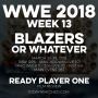 Artwork for WWE 2018 Week 13 Blazers or Whatever / Ready Player One