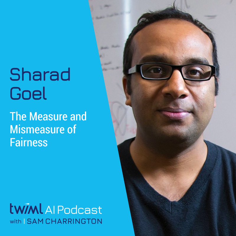 The Measure and Mismeasure of Fairness with Sharad Goel - #363