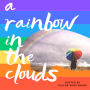 Artwork for A Rainbow in the Clouds (EPISODE 7) ~ Co-Creating with Color