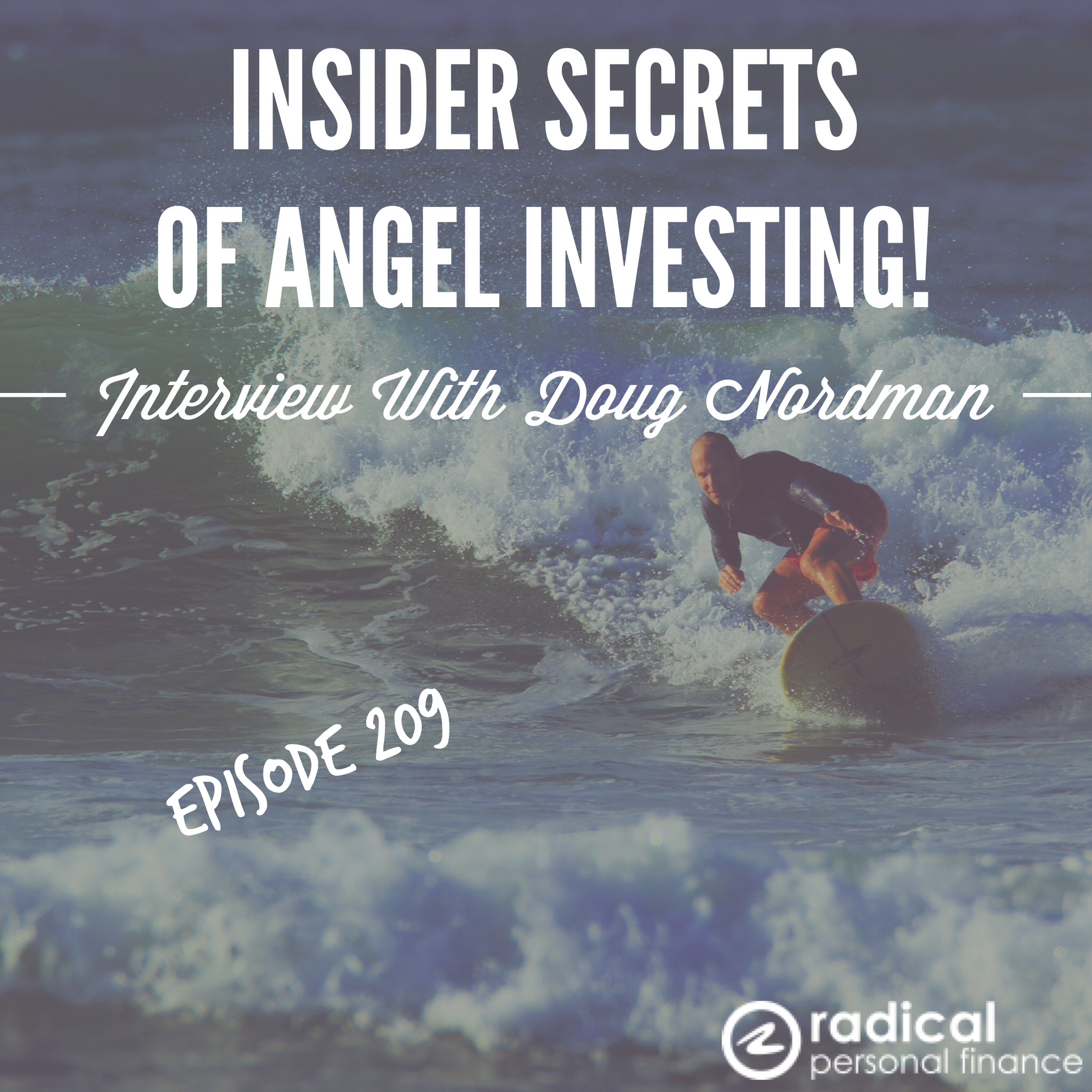 209-The Insider Secrets of Angel Investing! (Or What Angel Investing is Really Like): Interview with Doug Nordman (And, Should I Rent or Buy?)