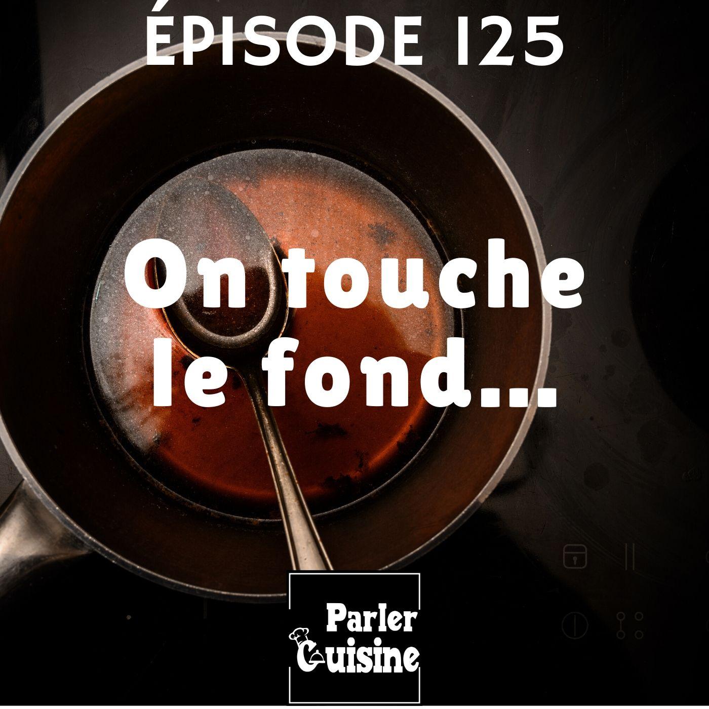 Épisode 125 : On touche le fond...