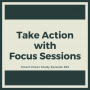 Artwork for Take Action with Focus Sessions