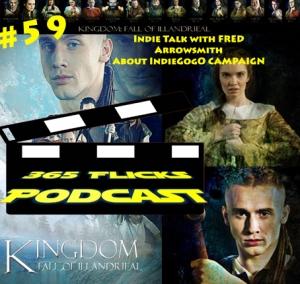 #59 Indie Talk... Kingdom: Fall Of Illandrieal... Director Fred Arrowsmith talks Kingdom and IndieGoGo