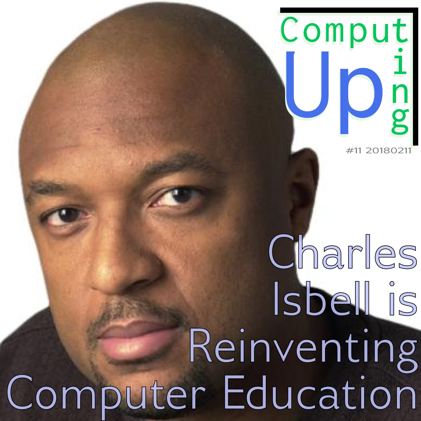 Artwork for Charles Isbell is Reinventing Computer Education - Computing Up Eleventh Conversation