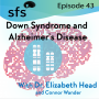 Artwork for Ep. 43: Down Syndrome and Alzheimer's Disease with Dr. Elizabeth Head and Connor Wander