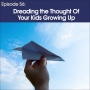 Artwork for #56 - Dreading the thought of your kids growing up