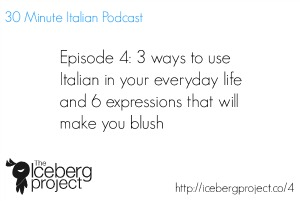 [Podcast 4] 3 ways to use Italian in your everyday life and 6 expressions that will make you blush