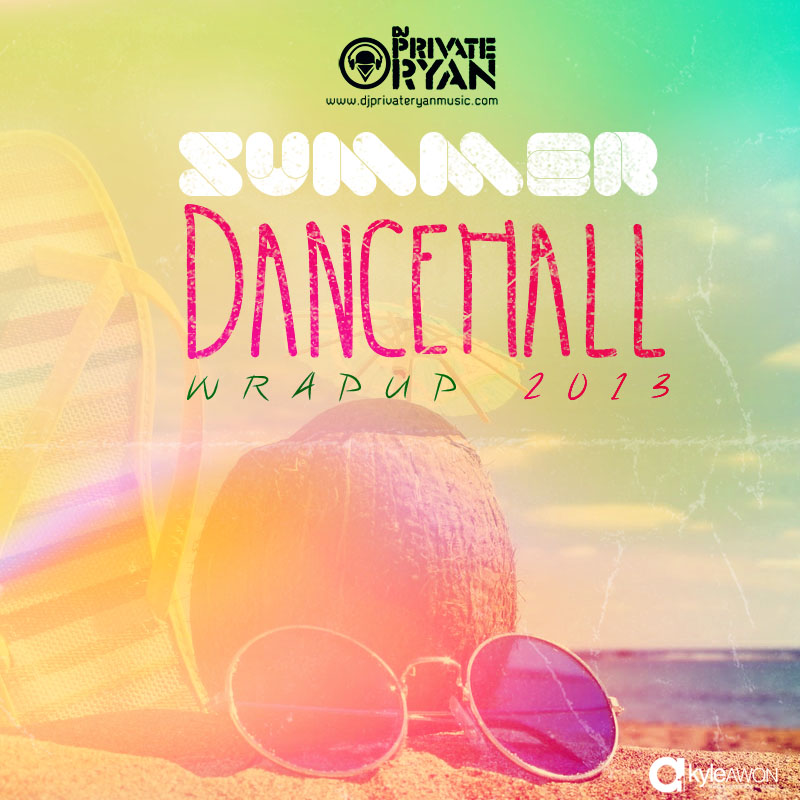 Private Presents The Summer Dancehall Wrap Up 2013 (RAW)